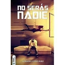 No serás nadie (Spanish Edition) Feb 15, 2015