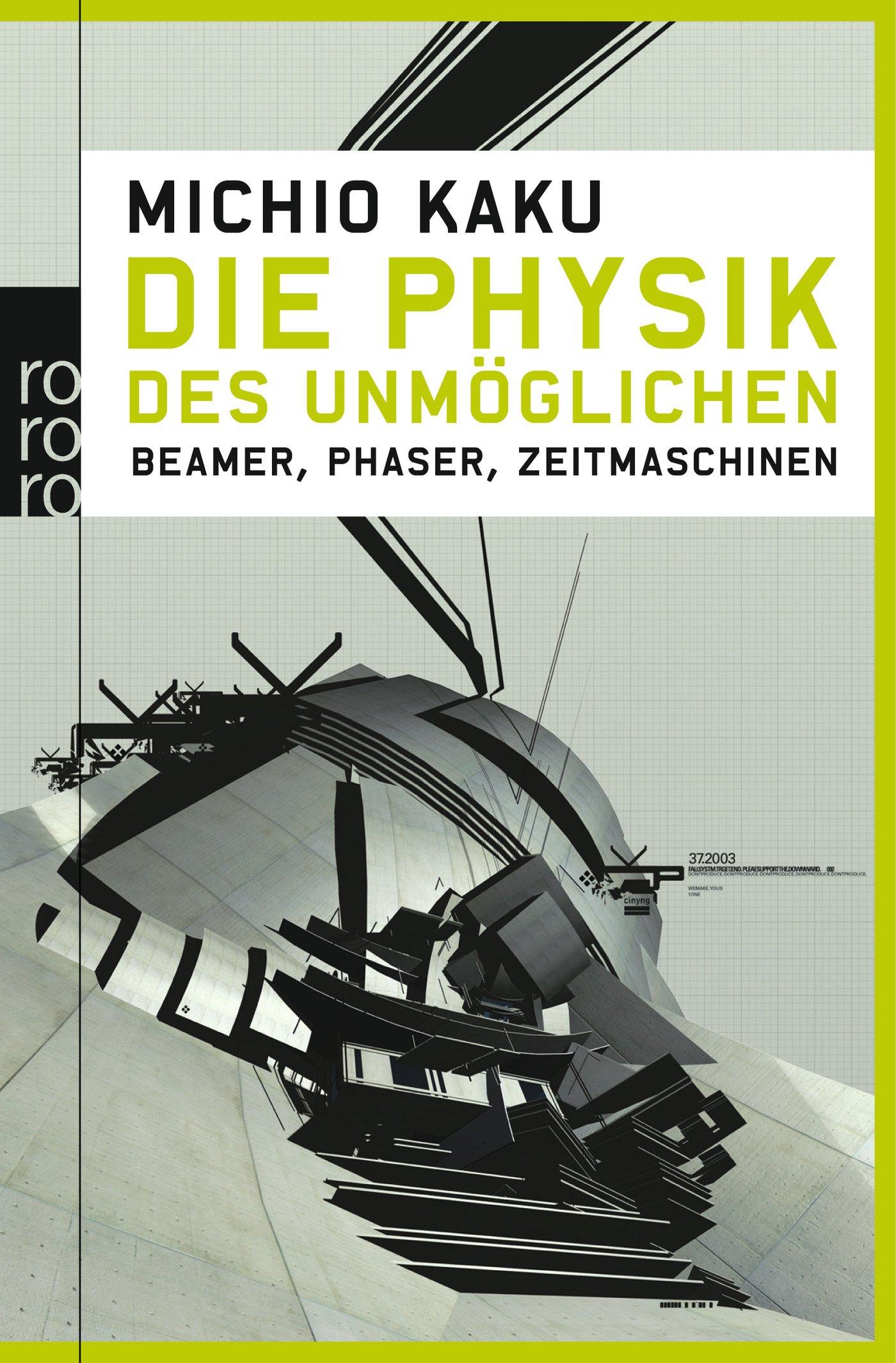 Die Physik des Unmöglichen: Beamer, Phaser, Zeitmaschinen Taschenbuch – 1. März 2010 Michio Kaku Hubert Mania Rowohlt Taschenbuch 3499622599