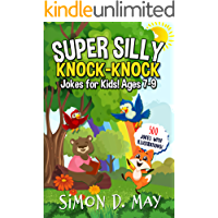 Super Silly Knock-Knock Jokes for Kids! Ages 7-9: 500 Puns With Illustrations That Will Make You Laugh Out Loud!