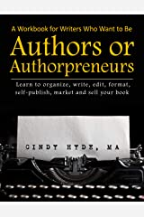A Workbook for Writers Who Want to Be Authors or Authorpreneurs: Learn to organize, write, edit, format, self-publish, market and sell your book. Kindle Edition