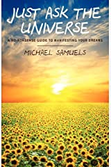 Just Ask the Universe: A No-Nonsense Guide to Manifesting your Dreams by Michael Samuels (16-Sep-2011) Paperback Paperback Shinsho