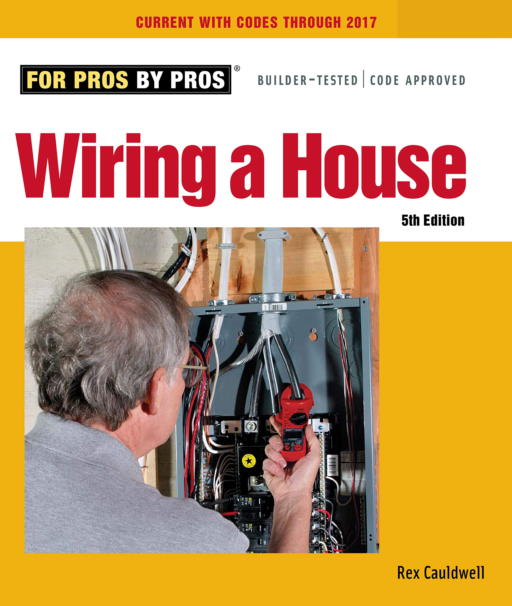 Wiring A House 5th Edition For Pros By Pros Cauldwell Rex 9781627106740 Amazon Com Books