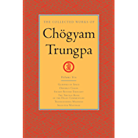 The Collected Works of Chögyam Trungpa: Volume 6: Glimpses of Space; Orderly Chaos; Secret Beyond Thought; The Tibetan Book of the  Dead: Commentary; Transcending Madness; Selected Writings