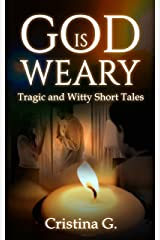 God is Weary: Tragic and Humorous Short Tales Kindle Edition