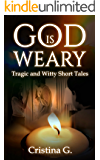 God is Weary: Tragic and Humorous Short Tales