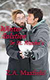 Winter Solstice in St. Nacho's: A small town, second chance gay romance. (The St. Nacho's Series Book 5)
