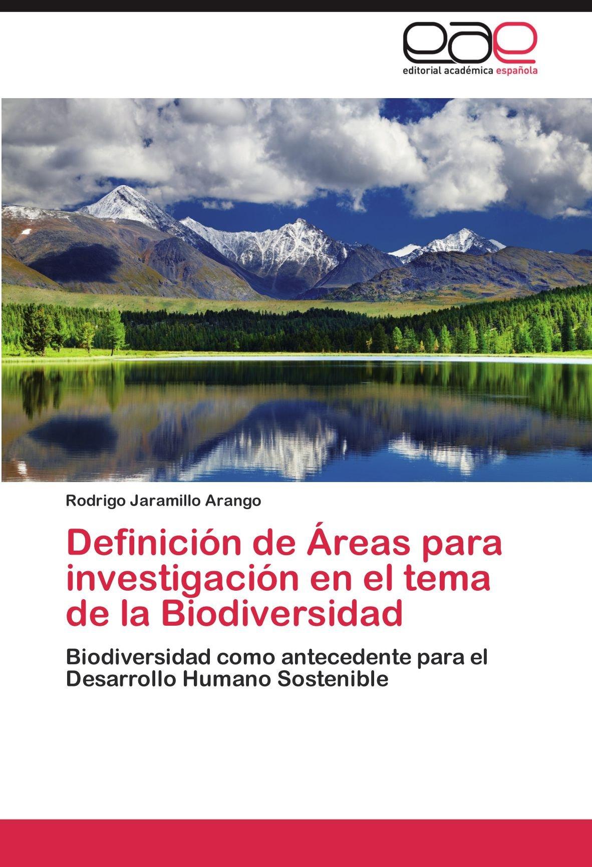 Download Definición de Áreas para investigación en el tema de la Biodiversidad: Biodiversidad como antecedente para el Desarrollo Humano Sostenible (Spanish Edition) PDF