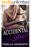 An Accidental Affair?: A hot, steamy tale of lust; perfect for anyone who's ever encountered the right man, at the wrong time... (Forbidden Desires Series Book 3)