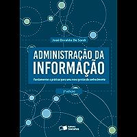 ADMINISTRAÇÃO DA INFORMAÇÃO - Fundamentos e práticas para uma nova gestão do conhecimento