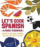 Let's Cook Spanish, A Family Cookbook: Vamos a Cocinar Espanol, Recetas Para Toda la Familia