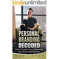 Personal Branding Decoded: How To Create, Grow, & Monetize Your Personal Brand Online