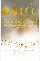 This is Just a Phase!: The Secret Code to Every Moon (A Tarot-Astrology Series: January 2020 Predictions Book 1) Kindle Edition
