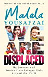 We Are Displaced: My Journey and Stories from Refugee Girls Around the World - From Nobel Peace Prize Winner Malala Yousafzai