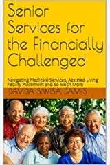 Senior Services for the Financially Challenged: Navigating Medicaid Services, Assisted Living Facility Placement and So Much More Kindle Edition