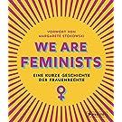 We are Feminists!: Eine kurze Geschichte der Frauenrechte