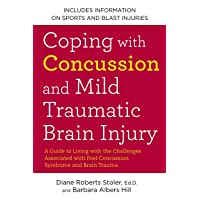 Coping with Concussion and Mild Traumatic Brain Injury: A Guide to Living with the...