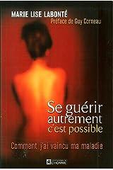 Se Guerir Autrement, C'est Possible : Comment J'ai Vaincu Ma Maladie Paperback