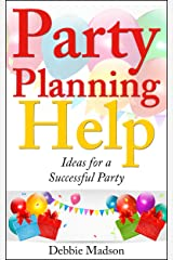 Party Planning Help- Games, Favors, Food, Invites, Cake and More Ideas for a Successful Party (Party Planning Series Book 1) Kindle Edition