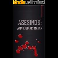 Asesinos: amar, odiar, matar