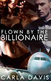 Flown By The Billionaire (A Steamy Romance)