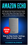 Amazon Echo: The ultimate User Guide for Amazon Alexa, Echo 2, Echo Show, Echo Spot, Echo Plus, Fire TV, Echo Connect & Echo Buttons: Step by Step Guide, ... Easter Eggs - Version 2018 (English Edition)