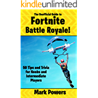 The Unofficial Guide to Fortnite: Battle Royale!: 50 Tips and Trivia for Noobs and Intermediate Players (50 Tips and…