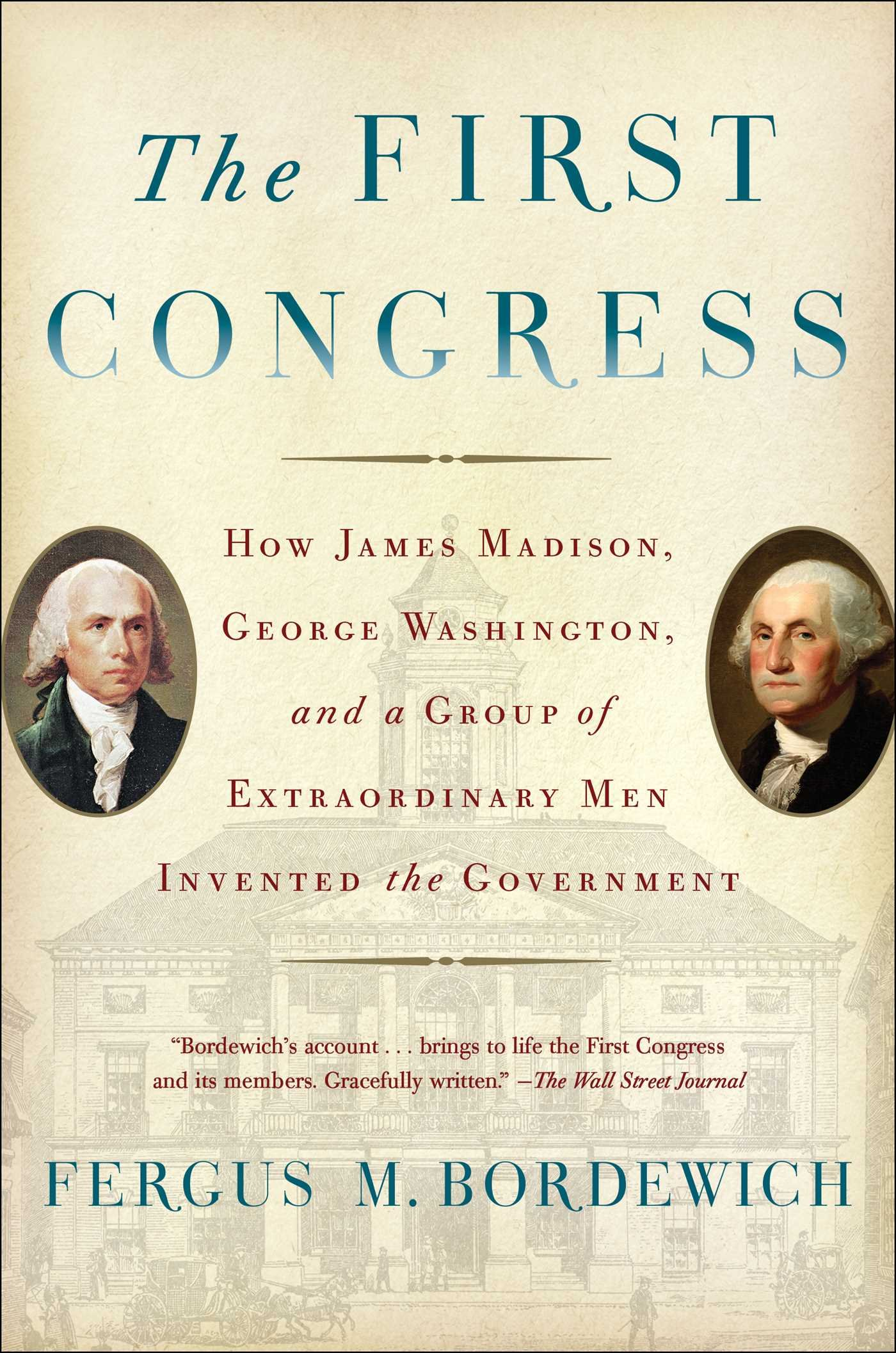 The First Congress How James Madison George Washington And A