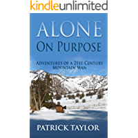 Alone on Purpose: Adventures of a 21st Century Mountain Man (Adventures of a 21st Mountain Man Book 3)