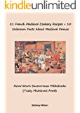 21 French Medieval Cookery Recipes + 10 Unknown Facts About Medieval France: Tasty Medieval French Food