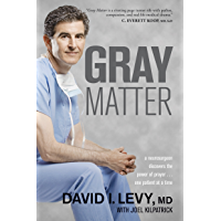 Gray Matter: A Neurosurgeon Discovers the Power of Prayer . . . One Patient at a Time (A Neurosurgeon Discovers the…