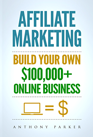 Affiliate Marketing: How To Make Money Online And Build Your Own $100;000+  Affiliate Marketing Online Business; Passive Income; Clickbank; Amazon Affiliate; Amazon Affiliate Program