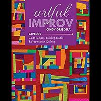 Artful Improv: Explore Color Recipes, Building Blocks & Free-Motion Quilting (English Edition)