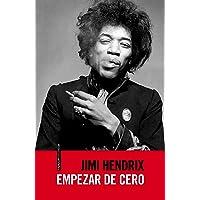 Empezar De Cero: La autobiografía de Jimi Hendrix