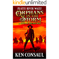 The Platte River Waltz, Orphans in the Storm: A Novel of the Old West