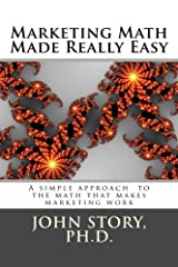 Marketing Math Made Really Easy: A simple approach to the math that makes marketing work Kindle Edition