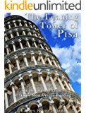 The Leaning Tower of Pisa: The History and Legacy of Italy's Most Unique Building