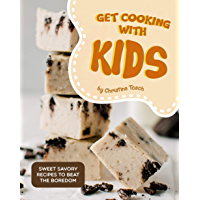 Get Cooking with Kids: Sweet Savory Recipes to Beat the Boredom (English Edition)