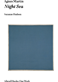 Agnes Martin: Night Sea (Afterall Books / One Work)