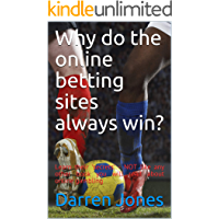 Why do the online betting sites always win?: Learn their 'secrets' (English Edition)