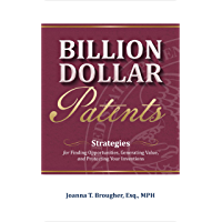 Billion Dollar Patents: Strategies for Finding Opportunities, Generating Value, and Protecting Your Inventions