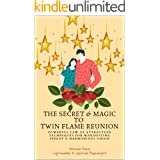 The Secret & Magic To Twin Flame Reunion : Powerful Law of Attraction Techniques for Speedy & Harmonious Union: How to Reunit