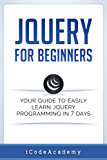 jQuery For Beginners: Your Guide To Easily Learn jQuery Programming in 7 days (English Edition)
