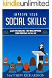 Improve Your Social Skills: Learn the Abilities That Will Improve Your Everyday Social Life (Improve Relationships Skills Book 2)
