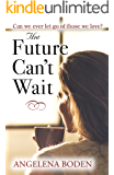 The Future Can't Wait: The stunning new novel from the author of The Cruelty of Lambs