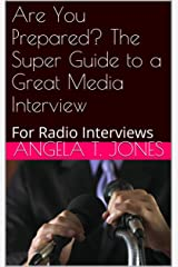 Are You Prepared? The Super Guide to Great Media Interviews: For Radio Interviews