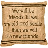 "The Country House Burlap Pillow - we Will Be Friends 'Til we are Old and Senile... Then we Will Be New Friends - 8"" x 8"""