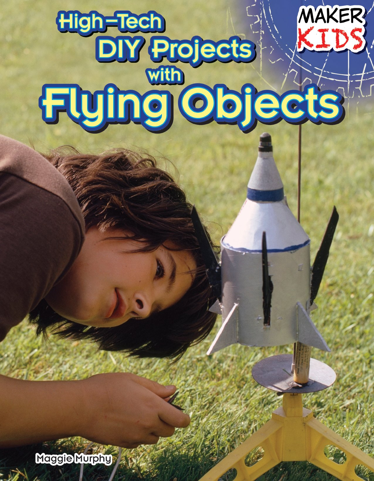 High tech diy projects with flying objects maker kids maggie high tech diy projects with flying objects maker kids maggie murphy 9781477766798 amazon books solutioingenieria Gallery