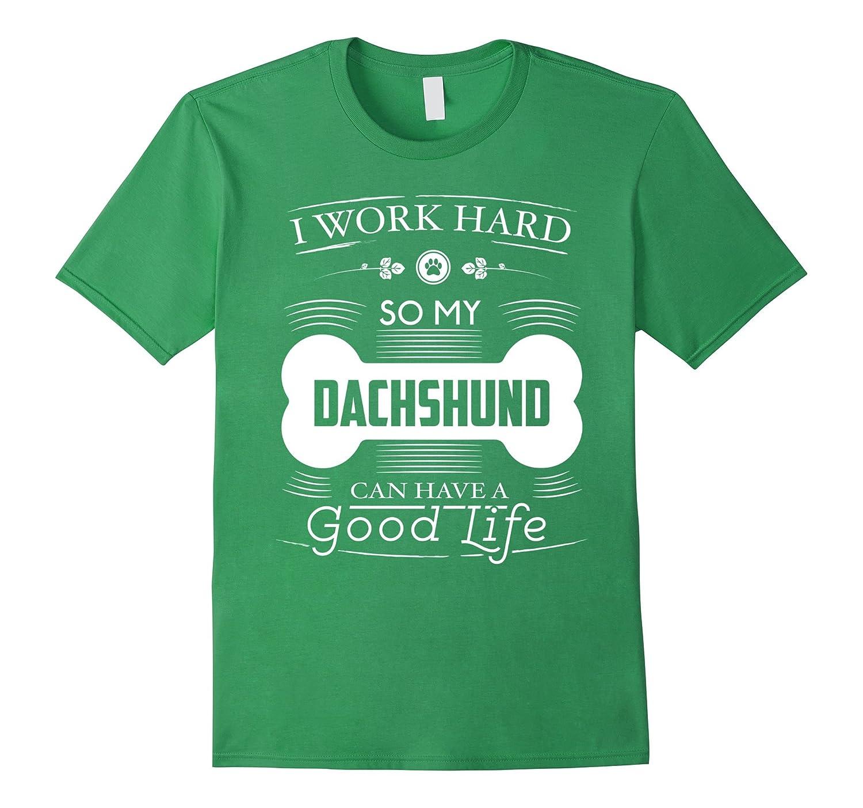 Funny Dachshund T Shirt I Work Hard So My Dachshund Can Ha