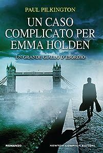 Un caso complicato per Emma Holden (Le indagini di Emma Holden Vol. 1) (Italian Edition)