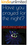 Have you prayed for the night?